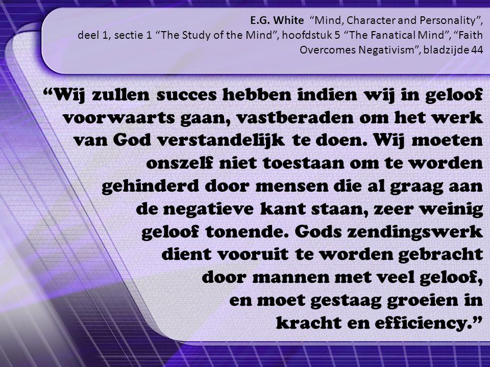 Wij zullen succes hebben indien wij in geloof voorwaarts gaan, vastberaden om het werk van God verstandelijk te doen.