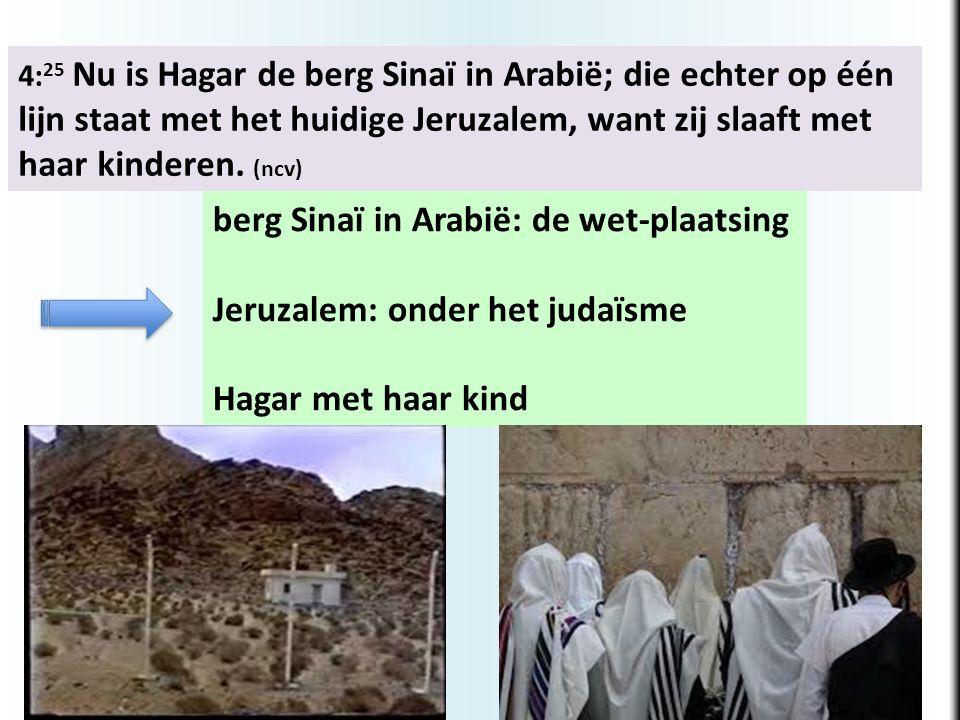 4: 25 Nu is Hagar de berg Sinaï in Arabië; die echter op één lijn staat met het huidige Jeruzalem, want zij slaaft met haar kinderen. (ncv) berg Sinaï