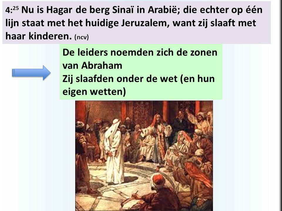 4: 25 Nu is Hagar de berg Sinaï in Arabië; die echter op één lijn staat met het huidige Jeruzalem, want zij slaaft met haar kinderen. (ncv) De leiders