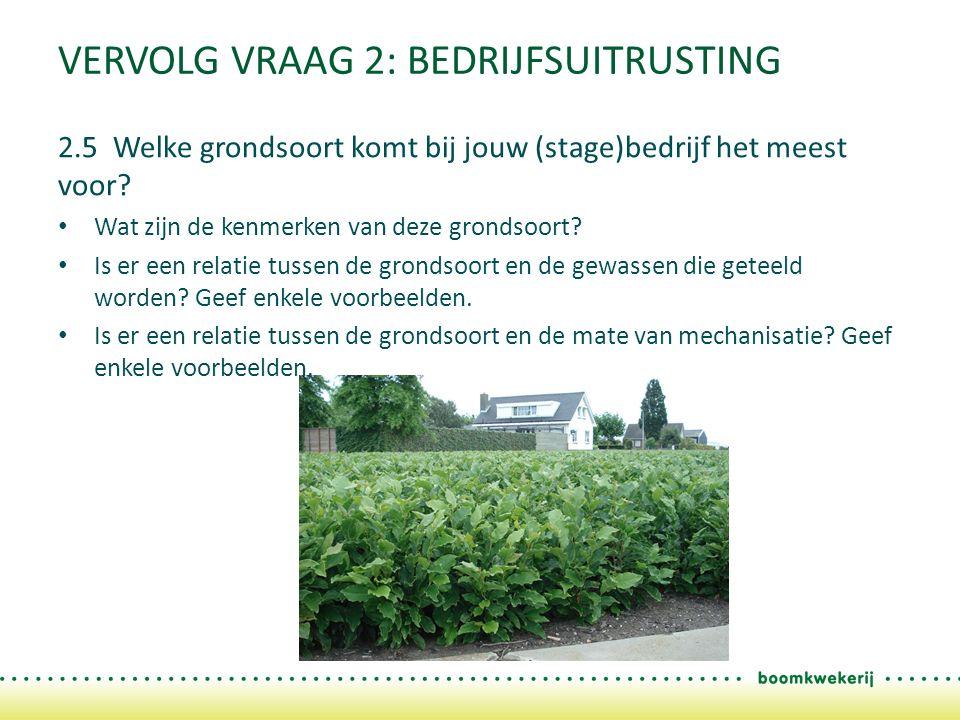 VERVOLG VRAAG 2: BEDRIJFSUITRUSTING 2.5 Welke grondsoort komt bij jouw (stage)bedrijf het meest voor.