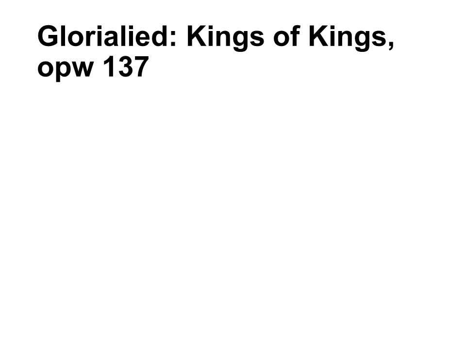Glorialied: Kings of Kings, opw 137