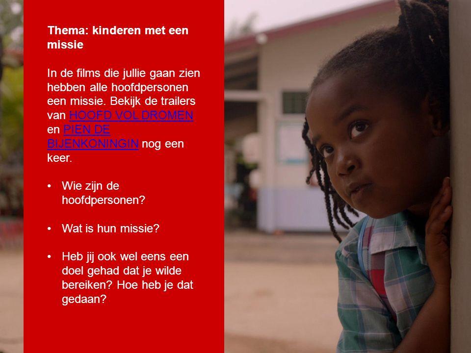 Thema: kinderen met een missie In de films die jullie gaan zien hebben alle hoofdpersonen een missie. Bekijk de trailers van HOOFD VOL DROMEN en PIEN