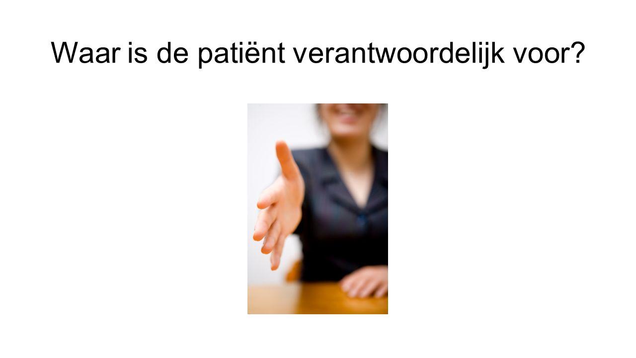 Waar is de patiënt verantwoordelijk voor