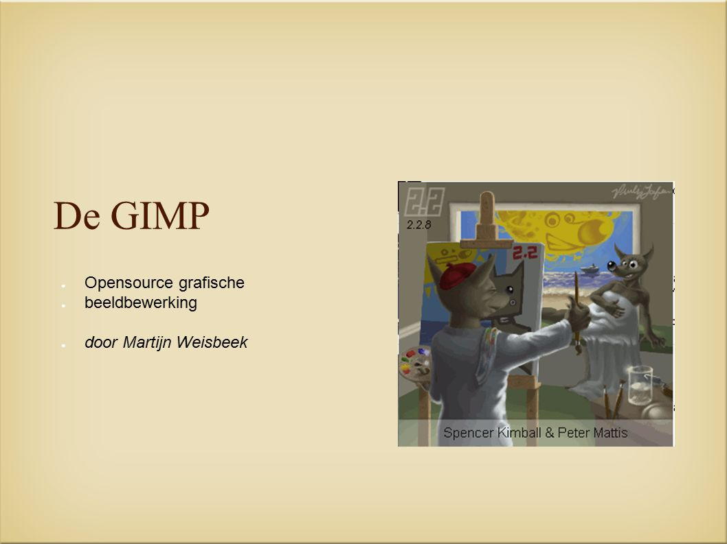 Voorstellen ● Martijn Weisbeek ● Geen graficus ● GIMP-startpagina ● gimp.pagina.nl (naast ooo.pagina en freeware.pagina) ● GIMP Annoyances / GIMP Do s & Don ts ● Mede-oprichter MozBrowser.nl ● TheGIMP2-community ● http://groups.yahoo.com/group/thegimp2/ ● Nederlandse GIMP-club (Clubs.nl)