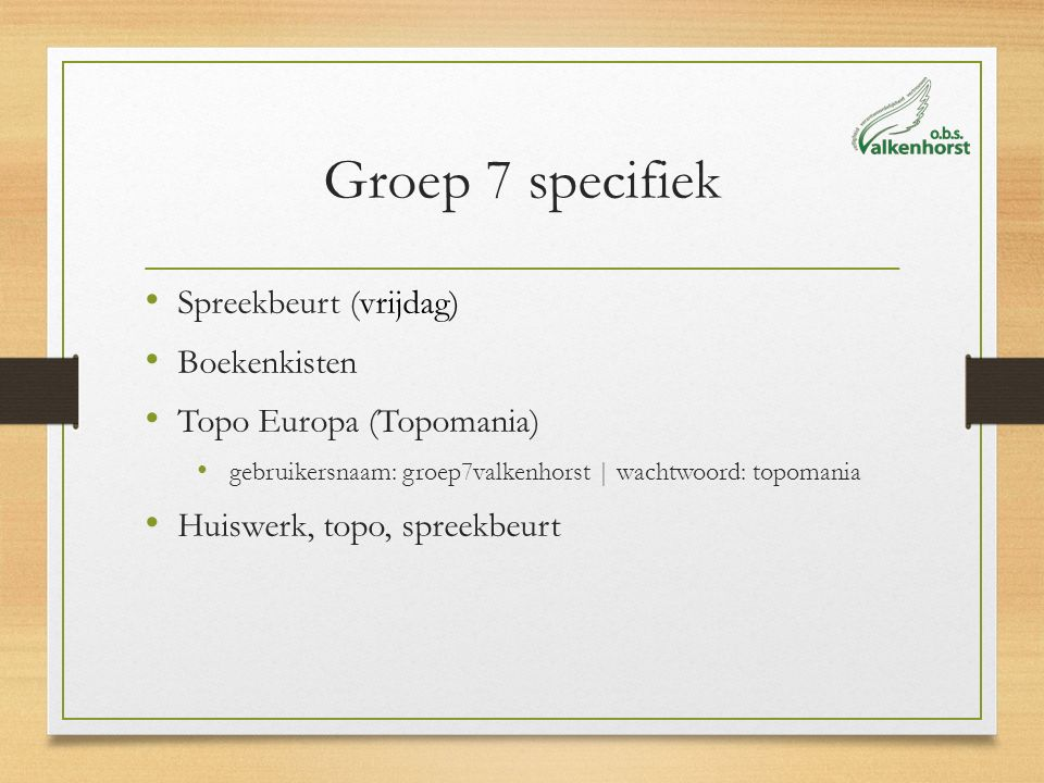Groep 7 specifiek Spreekbeurt (vrijdag) Boekenkisten Topo Europa (Topomania) gebruikersnaam: groep7valkenhorst | wachtwoord: topomania Huiswerk, topo, spreekbeurt