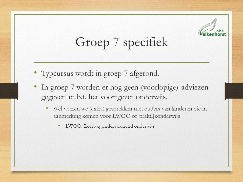 Groep 7 specifiek Typcursus wordt in groep 7 afgerond. In groep 7 worden er nog geen (voorlopige) adviezen gegeven m.b.t. het voortgezet onderwijs. We