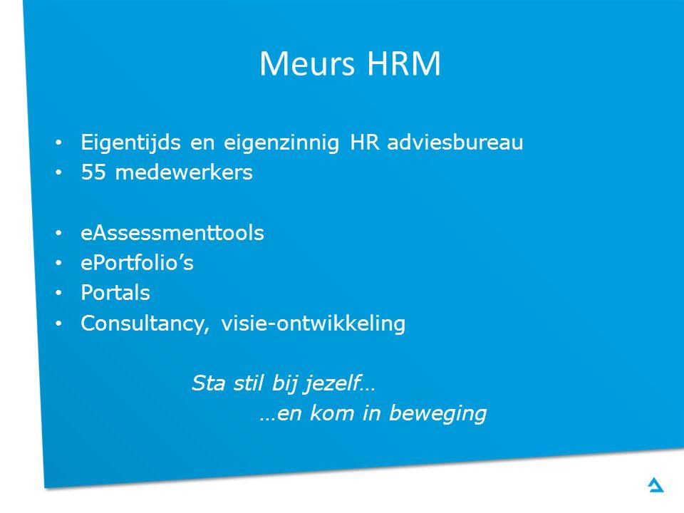 Meurs HRM Eigentijds en eigenzinnig HR adviesbureau 55 medewerkers eAssessmenttools ePortfolio's Portals Consultancy, visie-ontwikkeling Sta stil bij