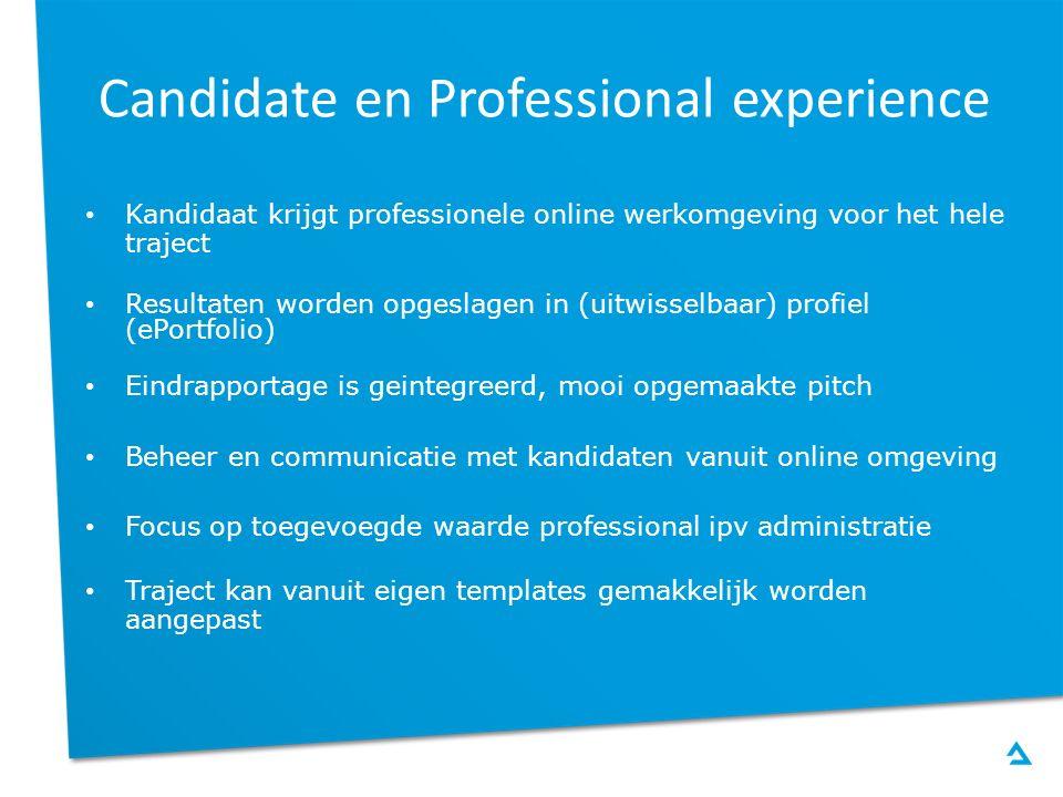 Candidate en Professional experience Kandidaat krijgt professionele online werkomgeving voor het heletraject Resultaten worden opgeslagen in (uitwisse
