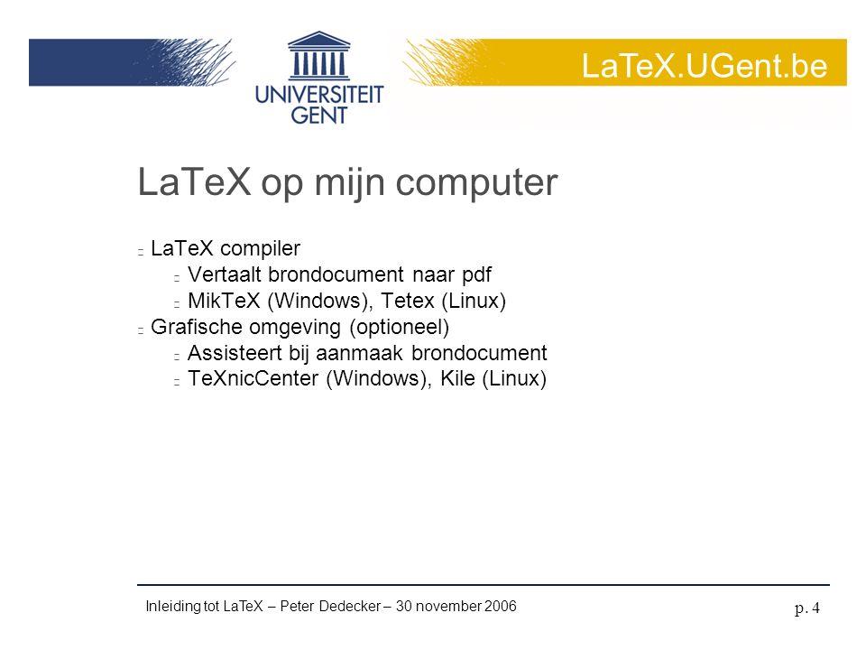 LaTeX.UGent.be Inleiding tot LaTeX – Peter Dedecker – 30 november 2006 p. 5