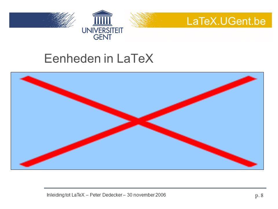 LaTeX.UGent.be Inleiding tot LaTeX – Peter Dedecker – 30 november 2006 p.