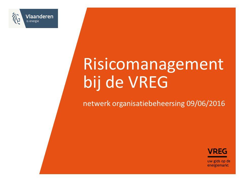 Risicomanagement bij de VREG netwerk organisatiebeheersing 09/06/2016