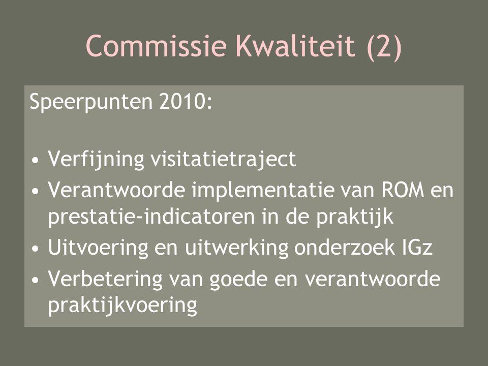 Commissie Kwaliteit (2) Speerpunten 2010: Verfijning visitatietraject Verantwoorde implementatie van ROM en prestatie-indicatoren in de praktijk Uitvoering en uitwerking onderzoek IGz Verbetering van goede en verantwoorde praktijkvoering