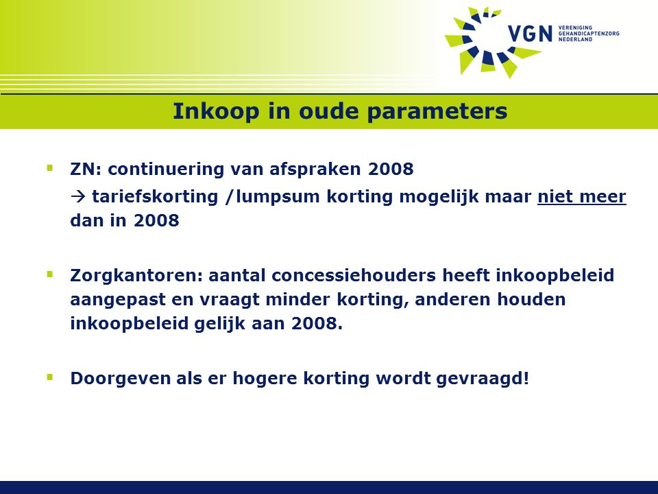 Inkoop ZZP's  VWS: tarieven toch niet onderhandelbaar in 2009 (2% marge vervalt)  ZN en zorgkantoren: afspraak baseren op opgave oktober 2008 met ruimte voor aanpassingen