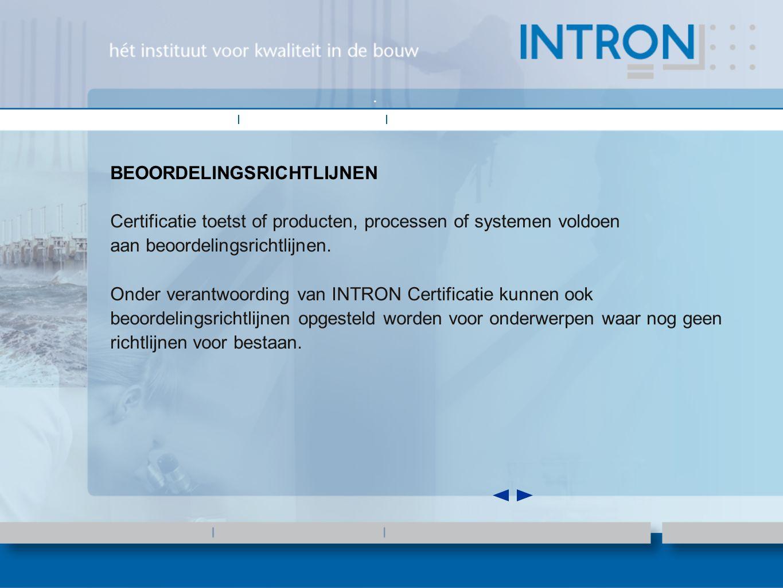 BEOORDELINGSRICHTLIJNEN Certificatie toetst of producten, processen of systemen voldoen aan beoordelingsrichtlijnen.