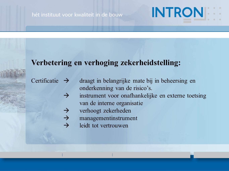 Verbetering en verhoging zekerheidstelling: Certificatie  draagt in belangrijke mate bij in beheersing en onderkenning van de risico's.