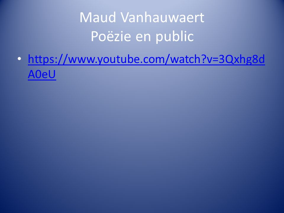 Maud Vanhauwaert Poëzie en public https://www.youtube.com/watch v=3Qxhg8d A0eU https://www.youtube.com/watch v=3Qxhg8d A0eU