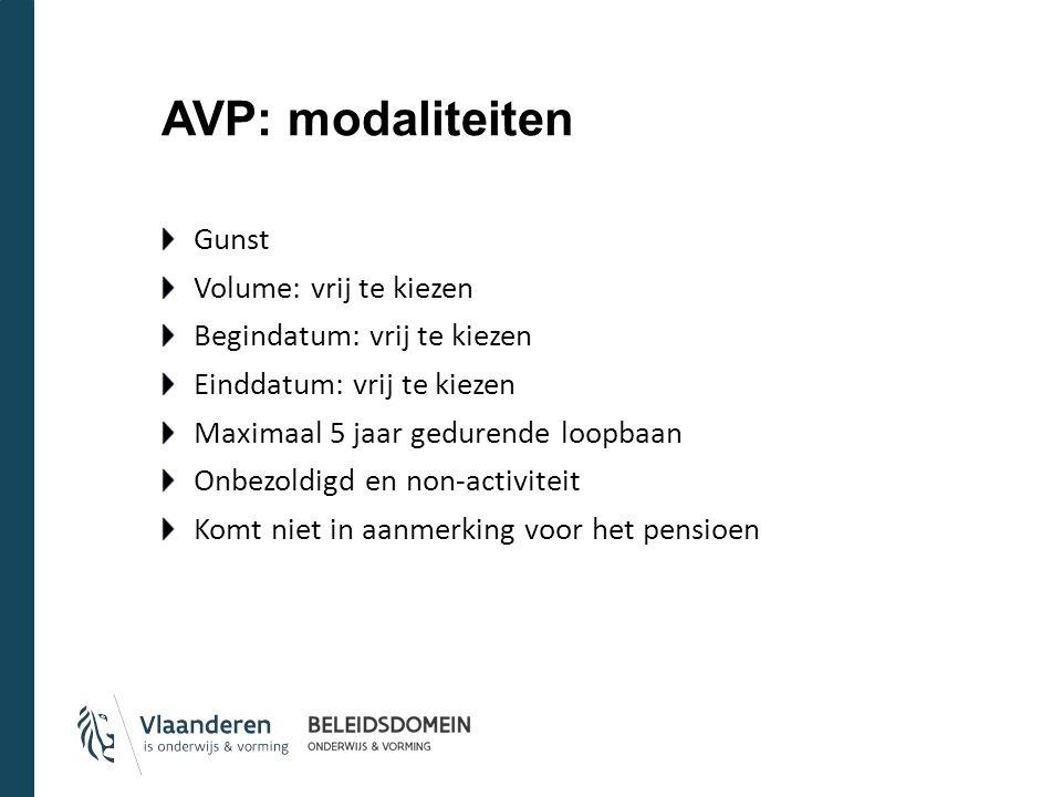 AVP: modaliteiten Gunst Volume: vrij te kiezen Begindatum: vrij te kiezen Einddatum: vrij te kiezen Maximaal 5 jaar gedurende loopbaan Onbezoldigd en non-activiteit Komt niet in aanmerking voor het pensioen