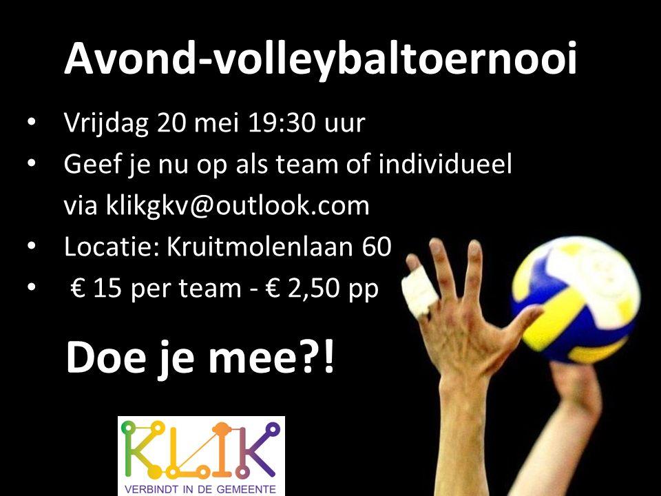 Avond-volleybaltoernooi Vrijdag 20 mei 19:30 uur Geef je nu op als team of individueel via klikgkv@outlook.com Locatie: Kruitmolenlaan 60 € 15 per team - € 2,50 pp Doe je mee !