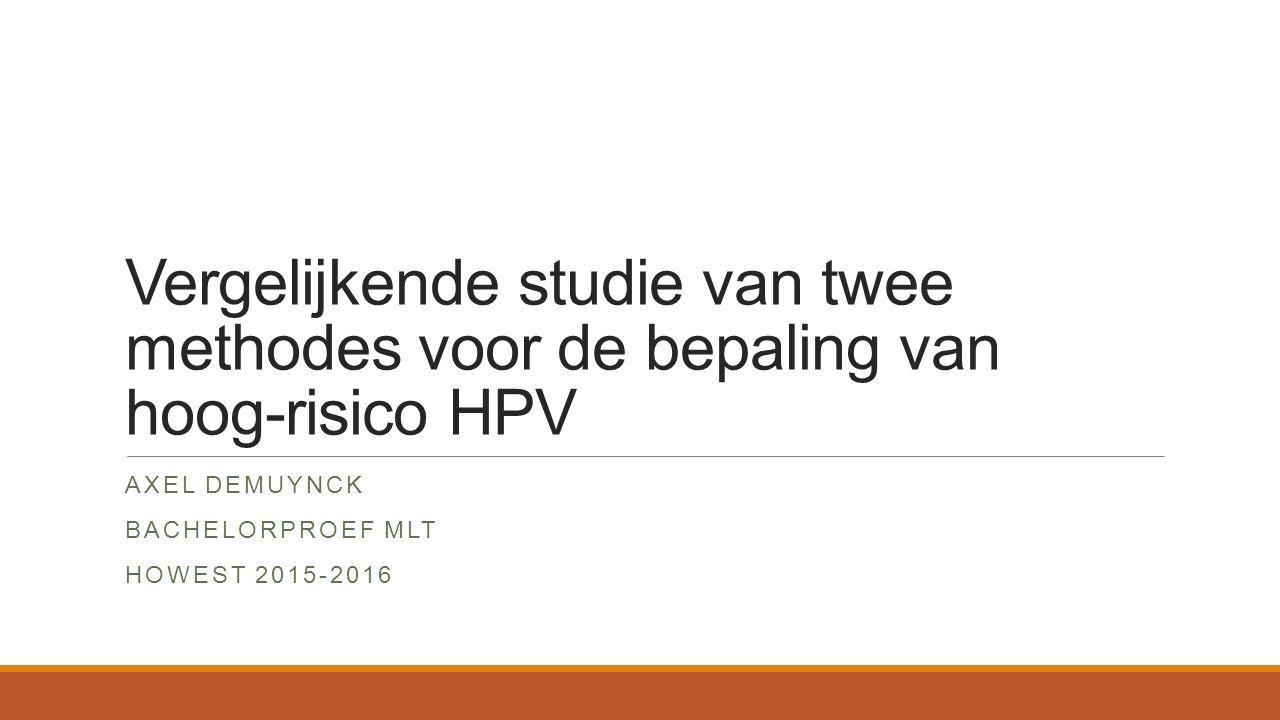 Vergelijkende studie van twee methodes voor de bepaling van hoog-risico HPV AXEL DEMUYNCK BACHELORPROEF MLT HOWEST 2015-2016