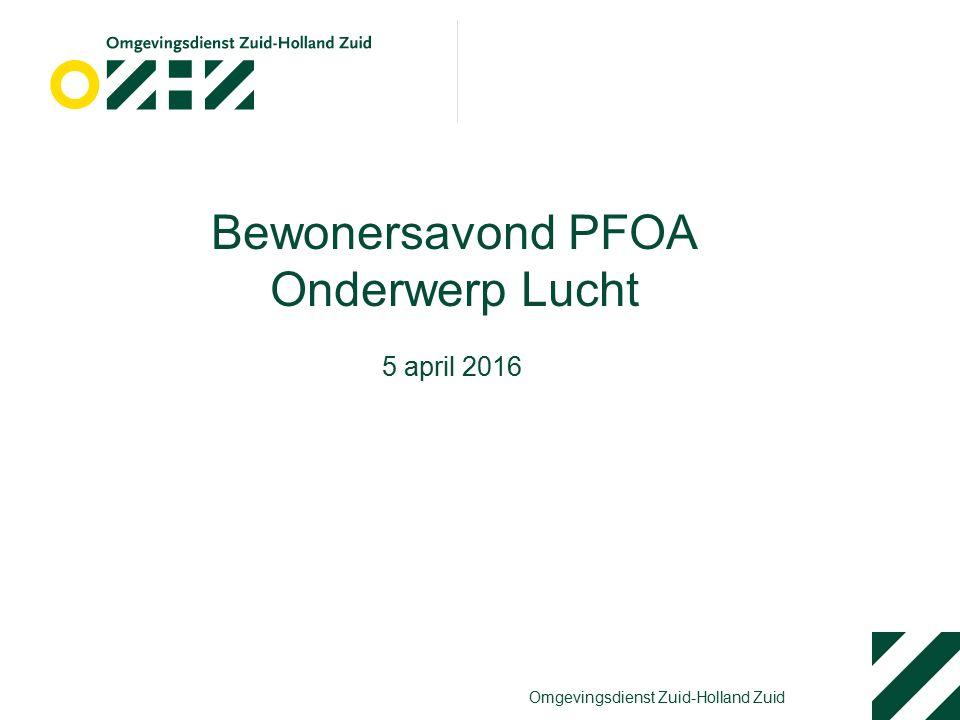 Omgevingsdienst Zuid-Holland Zuid Bewonersavond PFOA Onderwerp Lucht 5 april 2016
