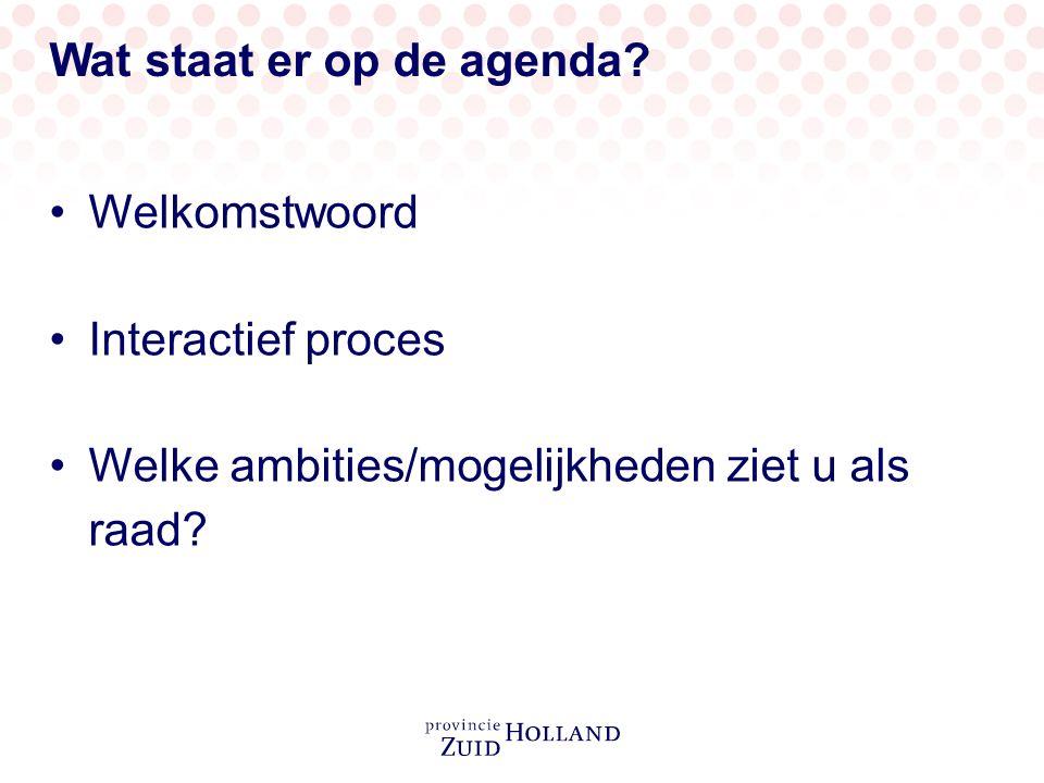 Wat staat er op de agenda? Welkomstwoord Interactief proces Welke ambities/mogelijkheden ziet u als raad?