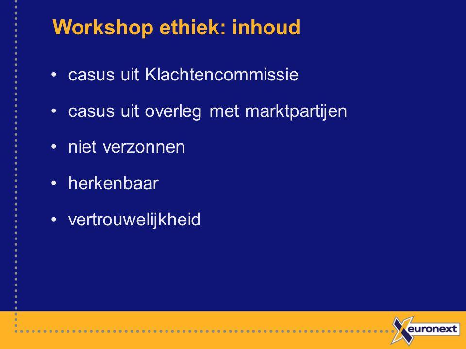 Workshop ethiek: inhoud casus uit Klachtencommissie casus uit overleg met marktpartijen niet verzonnen herkenbaar vertrouwelijkheid