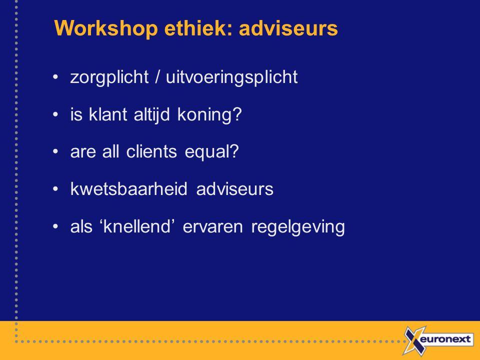 Workshop ethiek: adviseurs zorgplicht / uitvoeringsplicht is klant altijd koning.