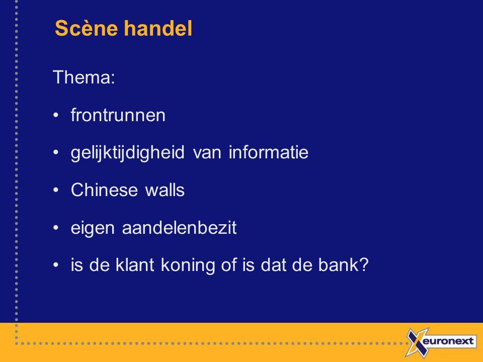 Scène handel Thema: frontrunnen gelijktijdigheid van informatie Chinese walls eigen aandelenbezit is de klant koning of is dat de bank