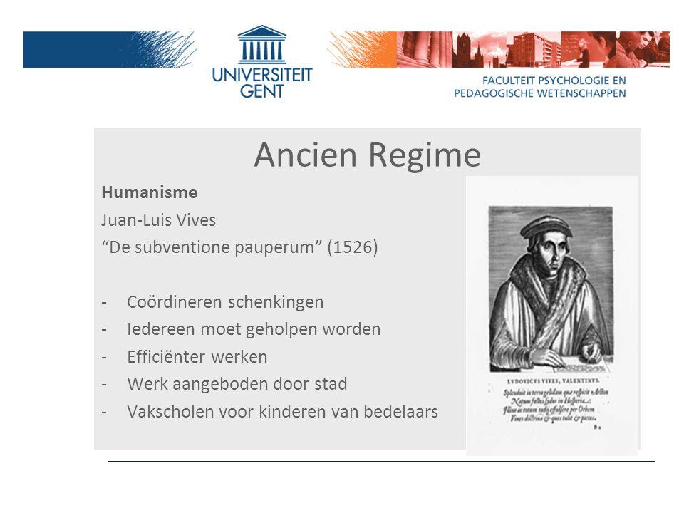 """Ancien Regime Humanisme Juan-Luis Vives """"De subventione pauperum"""" (1526) -Coördineren schenkingen -Iedereen moet geholpen worden -Efficiënter werken -"""