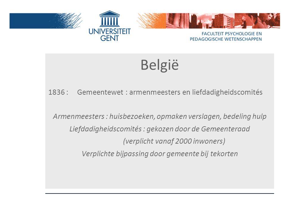 België 1836 : Gemeentewet : armenmeesters en liefdadigheidscomités Armenmeesters : huisbezoeken, opmaken verslagen, bedeling hulp Liefdadigheidscomité