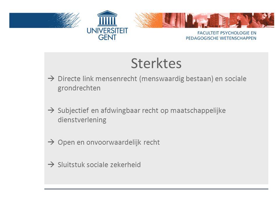 Sterktes  Directe link mensenrecht (menswaardig bestaan) en sociale grondrechten  Subjectief en afdwingbaar recht op maatschappelijke dienstverlenin