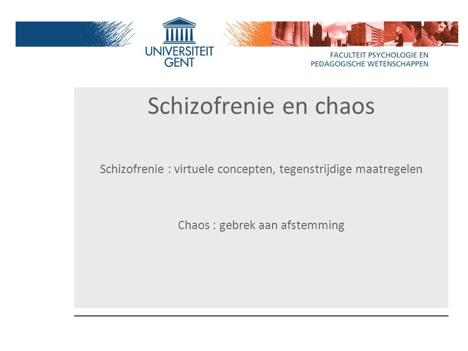 Schizofrenie en chaos Schizofrenie : virtuele concepten, tegenstrijdige maatregelen Chaos : gebrek aan afstemming