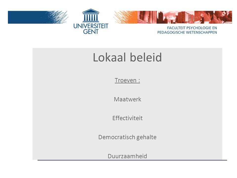 Lokaal beleid Troeven : Maatwerk Effectiviteit Democratisch gehalte Duurzaamheid