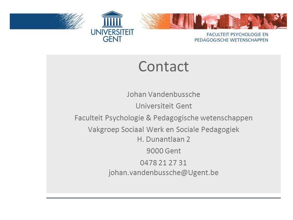 Contact Johan Vandenbussche Universiteit Gent Faculteit Psychologie & Pedagogische wetenschappen Vakgroep Sociaal Werk en Sociale Pedagogiek H. Dunant