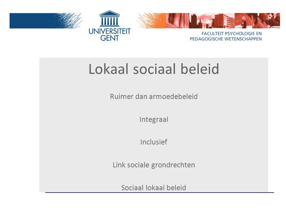 Lokaal sociaal beleid Ruimer dan armoedebeleid Integraal Inclusief Link sociale grondrechten Sociaal lokaal beleid