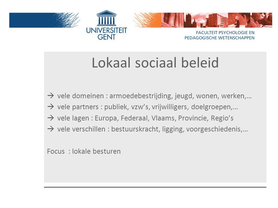 Lokaal sociaal beleid  vele domeinen : armoedebestrijding, jeugd, wonen, werken,…  vele partners : publiek, vzw's, vrijwilligers, doelgroepen,…  ve