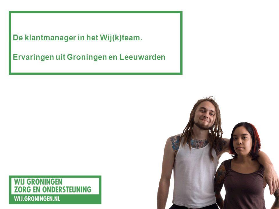 De klantmanager in het Wij(k)team. Ervaringen uit Groningen en Leeuwarden