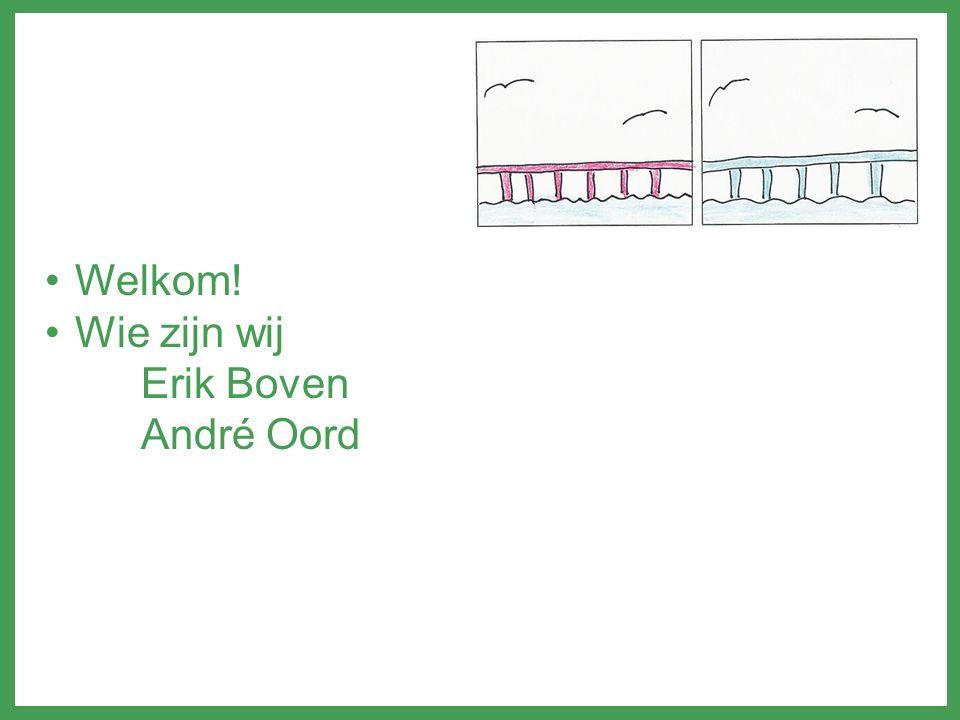 Welkom! Wie zijn wij Erik Boven André Oord