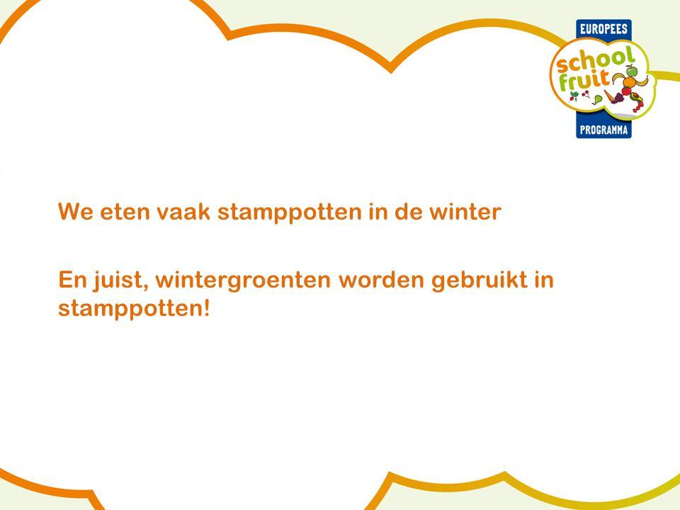 We eten vaak stamppotten in de winter En juist, wintergroenten worden gebruikt in stamppotten!