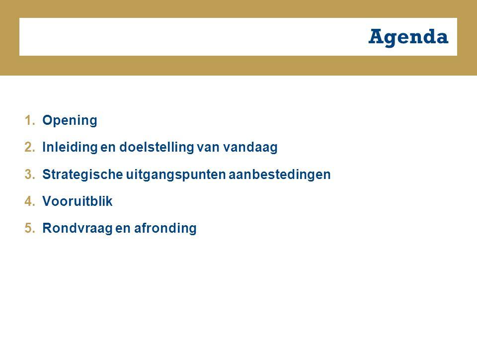 Agenda 1.Opening 2.Inleiding en doelstelling van vandaag 3.Strategische uitgangspunten aanbestedingen 4.Vooruitblik 5.Rondvraag en afronding