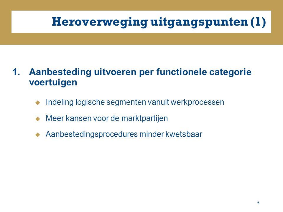 Heroverweging uitgangspunten (1) 1.Aanbesteding uitvoeren per functionele categorie voertuigen  Indeling logische segmenten vanuit werkprocessen  Meer kansen voor de marktpartijen  Aanbestedingsprocedures minder kwetsbaar 6