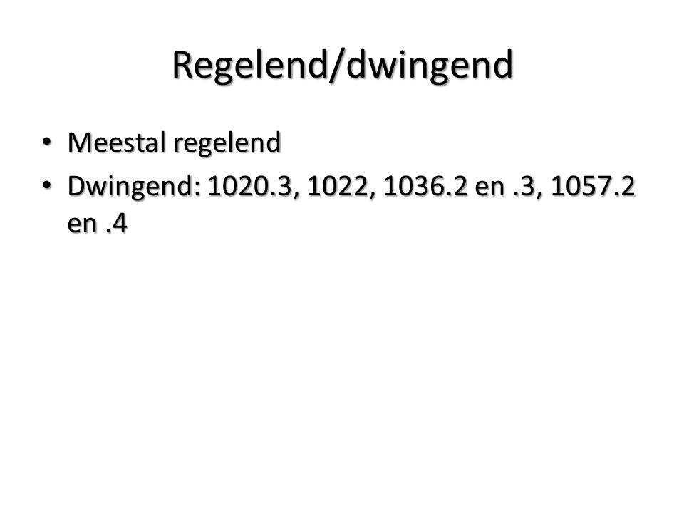 Regelend/dwingend Meestal regelend Meestal regelend Dwingend: 1020.3, 1022, 1036.2 en.3, 1057.2 en.4 Dwingend: 1020.3, 1022, 1036.2 en.3, 1057.2 en.4
