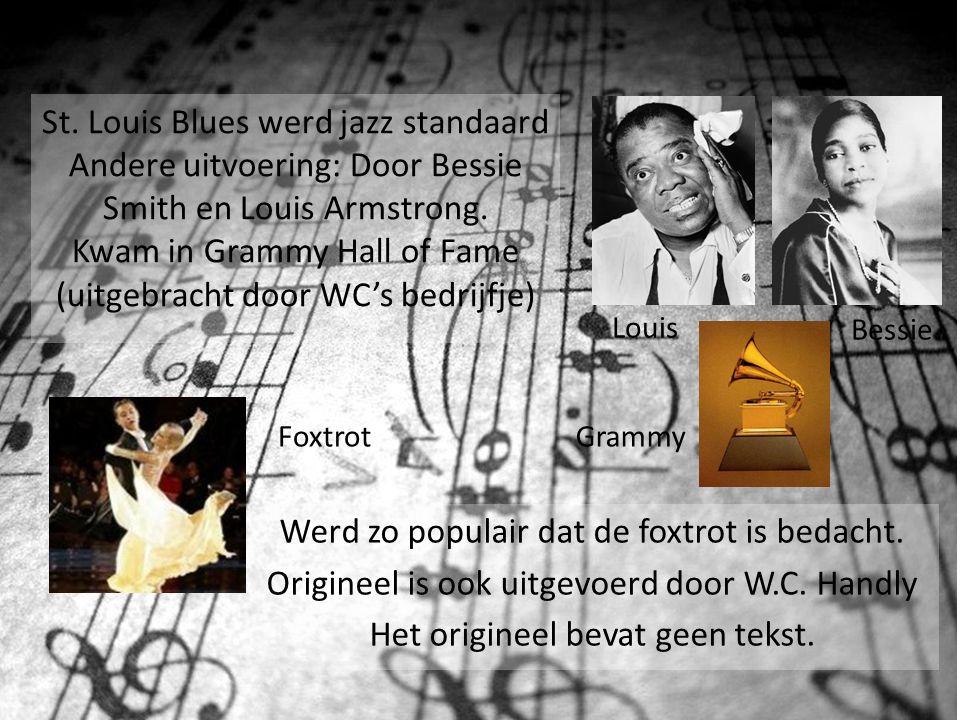 St. Louis Blues Wiliam Christopher Handy 1914 Geboren: Alabama 16 nov 1873 Gestorven: New York City 28 maart 1958 84 jaar komt uit mephis Bijnaam: 'Th