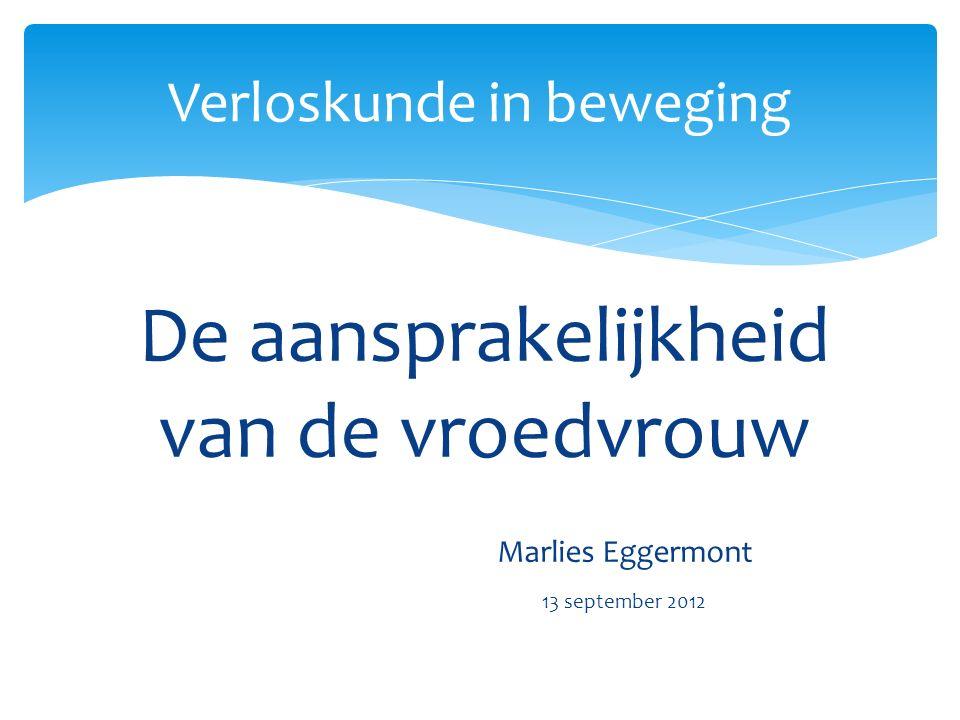 De aansprakelijkheid van de vroedvrouw Marlies Eggermont 13 september 2012 Verloskunde in beweging