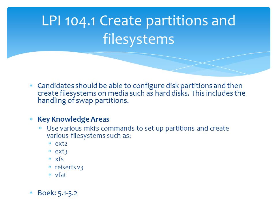  Candidates should be able to configure disk partitions and then create filesystems on media such as hard disks.