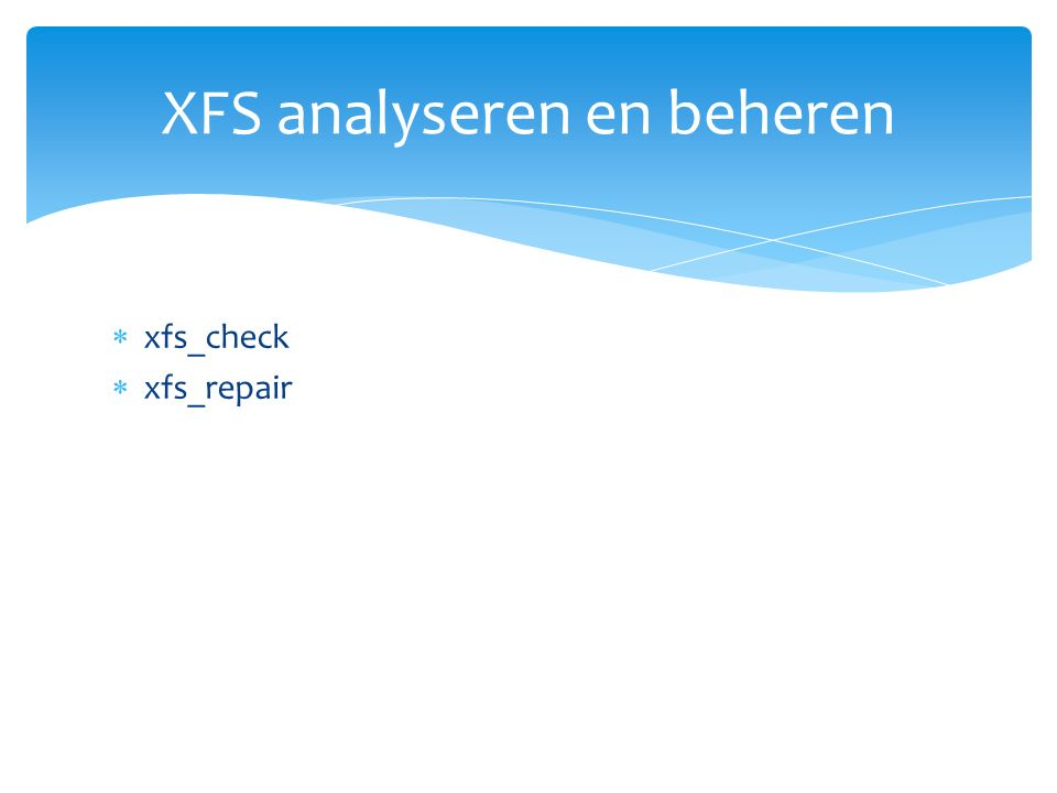  xfs_check  xfs_repair XFS analyseren en beheren