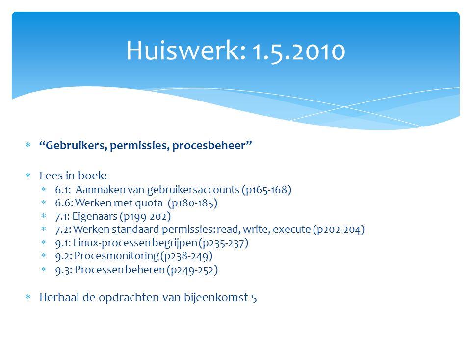 """ """"Gebruikers, permissies, procesbeheer""""  Lees in boek:  6.1: Aanmaken van gebruikersaccounts (p165-168)  6.6: Werken met quota (p180-185)  7.1: E"""
