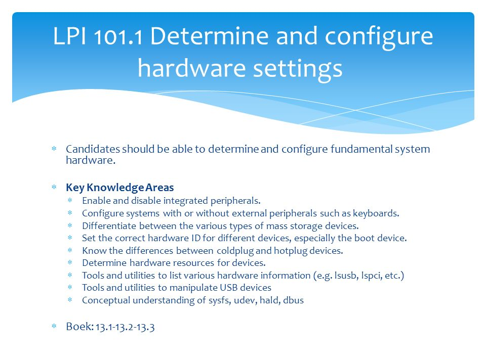  Candidates should be able to determine and configure fundamental system hardware.