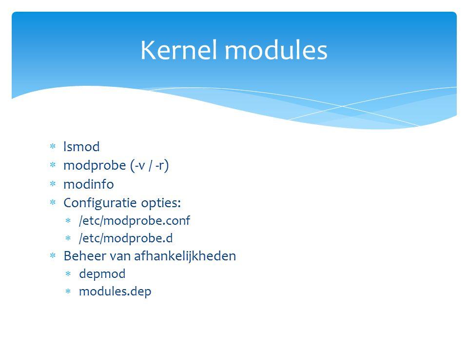 lsmod  modprobe (-v / -r)  modinfo  Configuratie opties:  /etc/modprobe.conf  /etc/modprobe.d  Beheer van afhankelijkheden  depmod  modules.