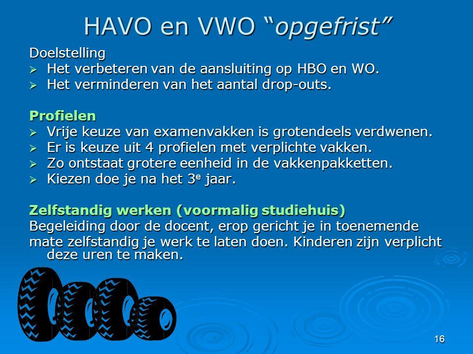"""16 HAVO en VWO """"opgefrist"""" Doelstelling  Het verbeteren van de aansluiting op HBO en WO.  Het verminderen van het aantal drop-outs. Profielen  Vrij"""
